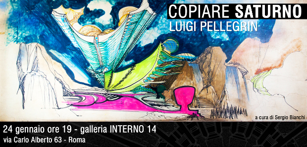 """Interno 14 : mostra """"COPIARE DA SATURNO_Luigi Pellegrin"""""""