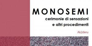 """""""MONOSEMI – Cerimonie di sensazioni e altri procedimenti"""" di Ak2deru – CATALOGO DELLA MOSTRA"""