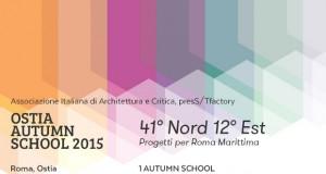 OSTIA AUTUMN SCHOOL 2015_41° Nord 12° Est – Progetti per Roma Marittima