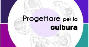 Progettare per la Cultura: corso per la progettazione culturale e per l'industria creativa