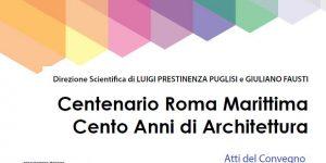 """Progetto """"Centenario Roma Marittima 1916 – 2016"""" – Atti del Convegno"""