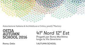 OSTIA AUTUMN SCHOOL 2016_41° Nord 12° Est Progetti per Roma Marittima lungo la Via Severiana