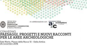 """Paesaggi, progetti e nuovi racconti per le aree archeologiche. Convegno – """"Centenario Roma Marittima 1916 – 2016"""""""